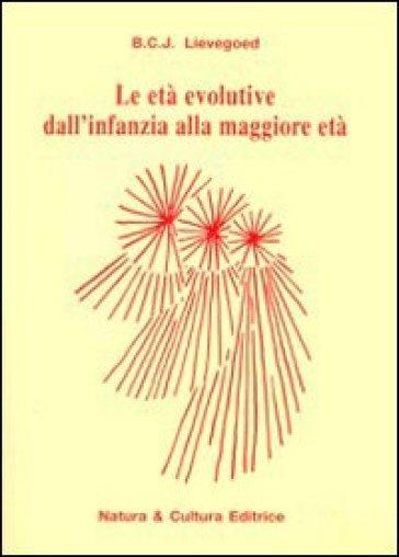 Età evolutive dall'infanzia alla maggiore età (Le) - Bernard C. Lievegoed | Rochesterscifianimecon.com