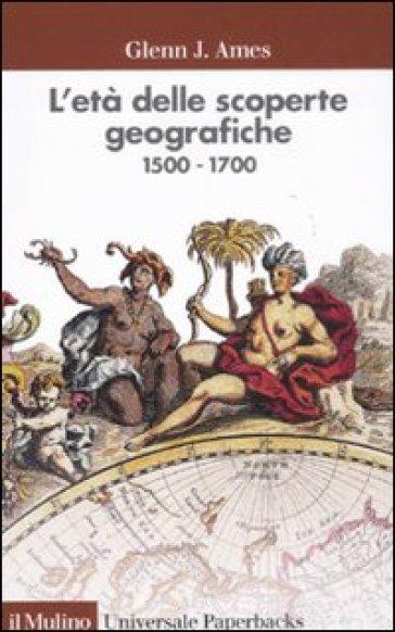 Età delle scoperte geografiche 1500-1700 (L') - Glenn J. Ames | Rochesterscifianimecon.com