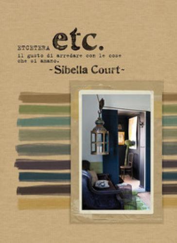 Etcetera. Il gusto di arredare con le cose che si amano - Sibella Court | Jonathanterrington.com