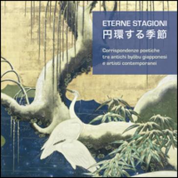 Eterne stagioni. Corrispondenze poetiche tra antichi byobu giapponesi e artisti contemporanei. Catalogo della mostra (Gardone Riviera, 10 luglio-25 settembre 2016) - M. Galbiati pdf epub