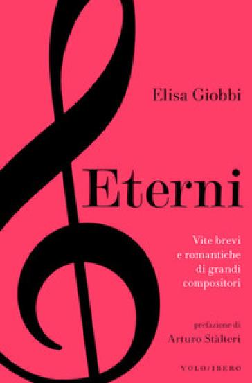 Eterni. Vite brevi e romantiche di grandi compositori - Elisa Giobbi | Thecosgala.com