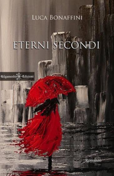 Eterni secondi - Luca Bonaffini |