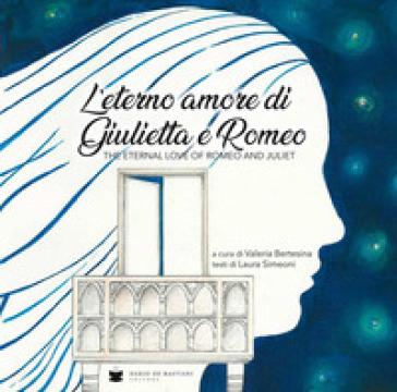 Eterno amore di Giulietta e Romeo - Laura Simeoni |
