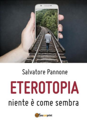 Eterotopia. Niente è come sembra - Salvatore Pannone |