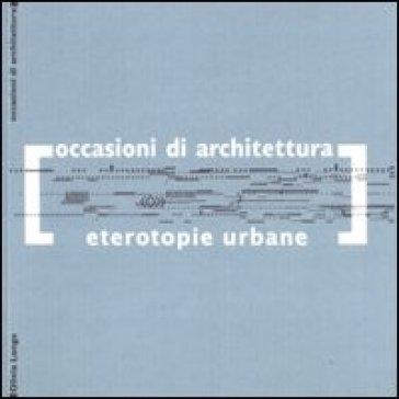 Eterotopie urbane - Olivia Longo |