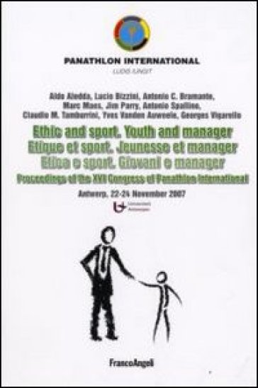 Ethic and sport. Youth and manager-Etica e sport. Giovani e manager. Proceedings of the XVI Congress of Panathlon International (Antwerp, 22-24 november 2007)