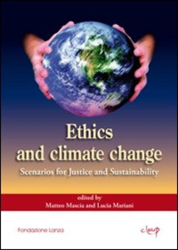 Ethics and climate change. Scenarios for justice and sustainability - M. Mascia |