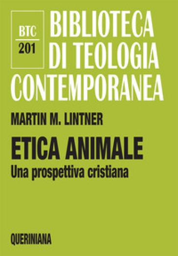 Etica animale. Una prospettiva cristiana - Martin M. Lintner   Ericsfund.org