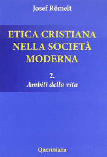 Etica cristiana nella società moderna. 2.Ambiti della vita
