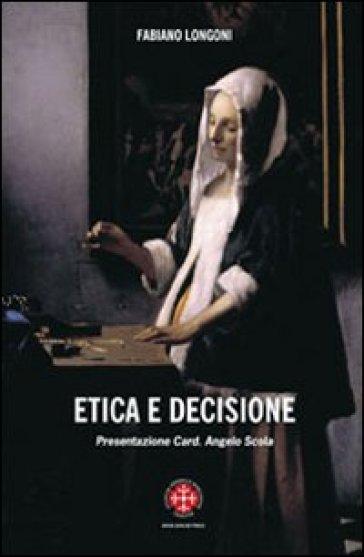 Etica della decisione. Prospettive filosofico-teologiche ed esperenziali - Fabio Longoni |