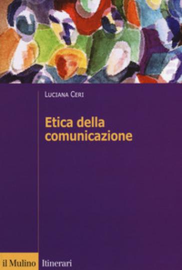 Etica della comunicazione - Luciana Ceri | Thecosgala.com