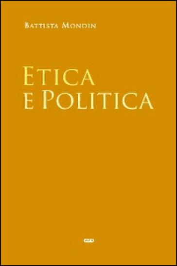 Etica e politica - Battista Mondin |
