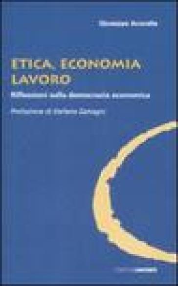 Etica, economia e lavoro. Riflessioni sulla democrazia economica - Giuseppe Acocella |