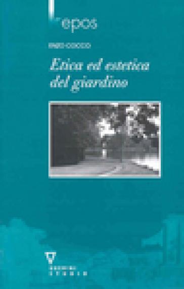 Etica ed estetica del giardino - Enzo Cocco | Rochesterscifianimecon.com