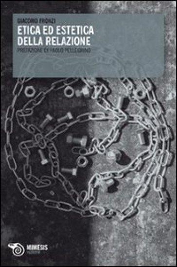 Etica ed estetica della relazione - Giacomo Fronzi |