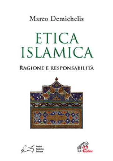Etica islamica. Ragione e responsabilità - Marco Demichelis   Kritjur.org