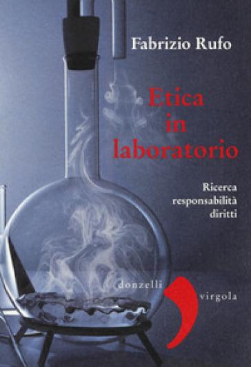 Etica in laboratorio. Ricerca, responsabilità, diritti - Fabrizio Rufo | Rochesterscifianimecon.com