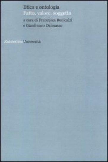 Etica e ontologia. Fatto, valore, soggetto - F. Bonicalzi |