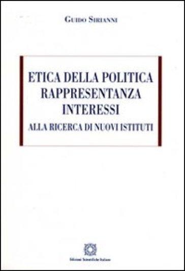 Etica della politica, rappresentanza, interessi. Alla ricerca di nuovi sistemi - Guido Sirianni |