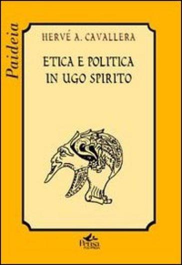 Etica e politica in Ugo Spirito - Hervé A. Cavallera  