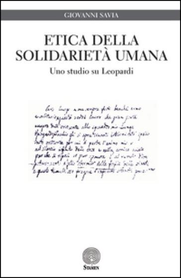 Etica della solidarietà umana. Uno studio su Leopardi - Giovanni Savia |