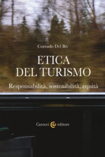 Etica del turismo. Responsabilità, sostenibilità, equità - Corrado Del Bò | Thecosgala.com