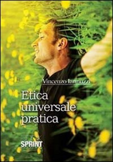 Etica universale pratica - Vincenzo Iannuzzi | Jonathanterrington.com