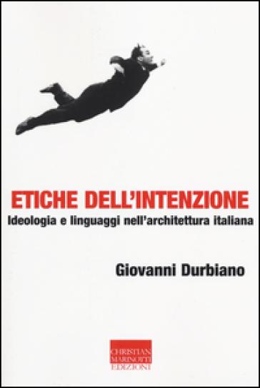 Etiche dell'intenzione. Ideologia e linguaggi nell'architettura italiana - Giovanni Durbiano | Thecosgala.com