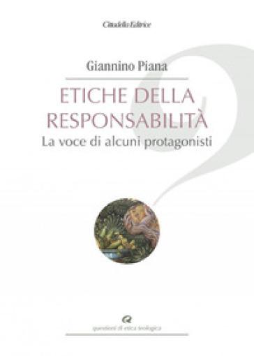 Etiche della responsabilità. La voce di alcuni protagonisti - Giannino Piana |