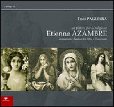 Etienne Azambre. Un pittore per la religione - Enzo Pagliara  