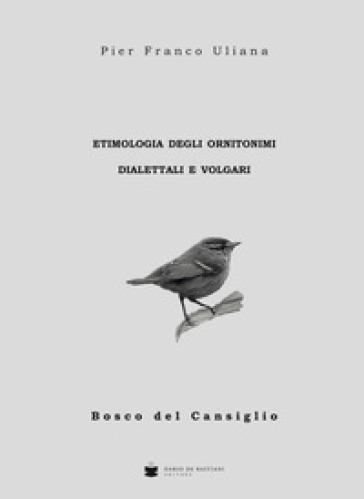 Etimologia degli ornitonimi dialettali e volgari - P. Franco Uliana |