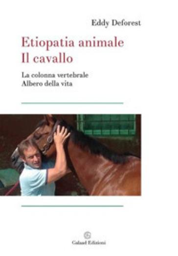 Etiopatia animale. Il cavallo. La colonna vertebrale albero di vita - Eddy Deforest | Thecosgala.com