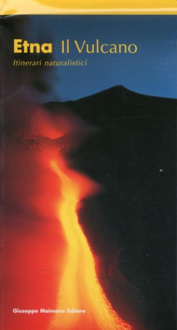 Etna. Il vulcano. Itinerari naturalistici - Salvatore Arcidiacono |