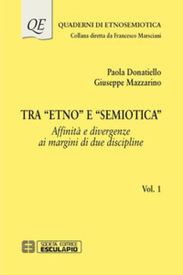 Tra «Etno» e «Semiotica». Affinità e divergenze ai margini di due discipline. 1. - Paola Donatiello |