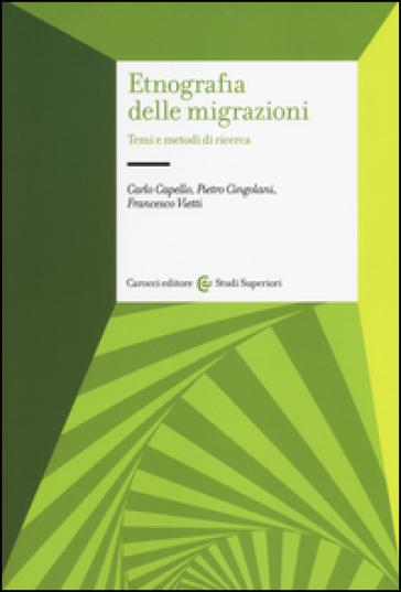Etnografia delle migrazioni. Temi e metodi di ricerca - Carlo Capello |