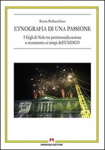 Etnografia di una passione. I Gigli di Nola tra patrimonializzazione e mutamento ai tempi dell'UNESCO - Katia Ballacchino | Jonathanterrington.com