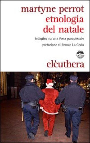 Etnologia del Natale. Indagine su una festa paradossale - Martyne Perrot |