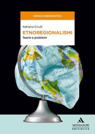 Etnoregionalismi. Teorie e problemi - Adriano Cirulli |