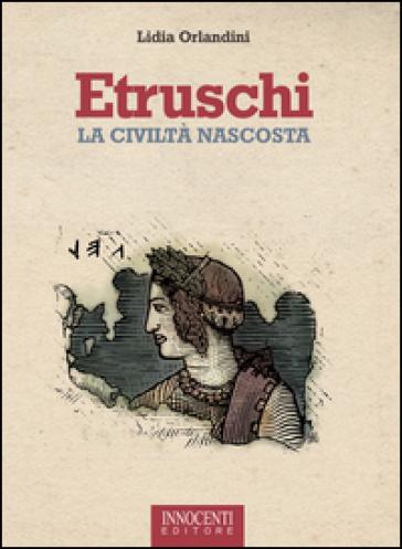 Etruschi. La civiltà nascosta