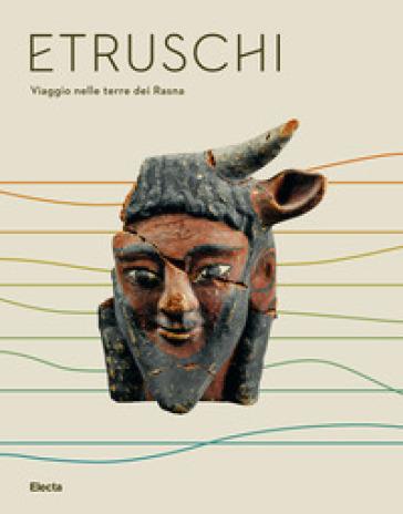 Etruschi. Viaggio nelle terre dei Rasna. Catalogo della mostra (Bologna, 7 dicembre 2019-24 maggio 2020) - L. Bentini |