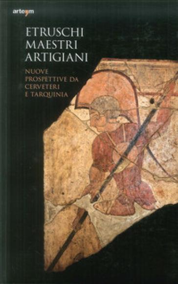 Etruschi maestri artigiani. Nuove prospettive da Cerveteri e Tarquinia