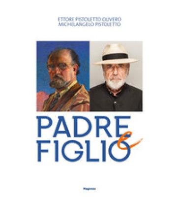 Ettore Pistoletto Olivero, Michelangelo Pistoletto. Padre e figlio. Catalogo della mostra (Biella, 17 aprile-13 ottobre 2019) - A. Fiz |