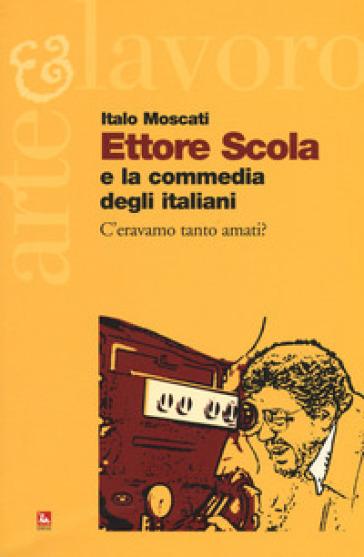 Ettore Scola e la commedia degli italiani. C'eravamo tanto amati? - Italo Moscati   Thecosgala.com