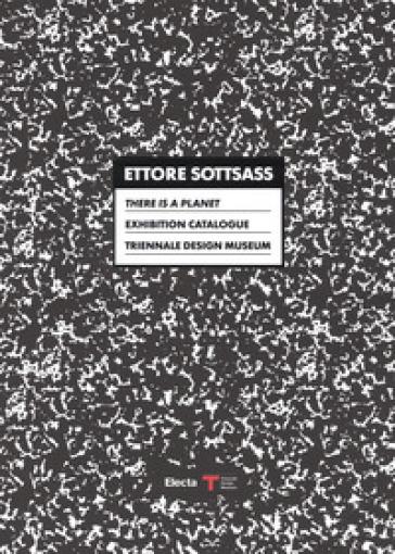 Ettore Sottsass. There is a Planet. Exhibition Catalogue. Triennale Design Museum. Catalogo della mostra (Milano, 15 settembre 2017-11 marzo 2018). Ediz. bilingue - B. Radice  