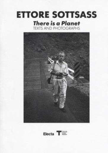 Ettore Sottsass. There is a Planet. Texts and photographs. Ediz. illustrata - B. Radice pdf epub
