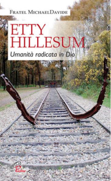 Etty Hillesum. Umanità radicata in Dio - MichaelDavide Semeraro |