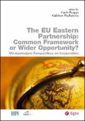 Eu eastern partnership. Common framework or wider opportunity? The Eu-Azerbaijani perspectives on cooperation