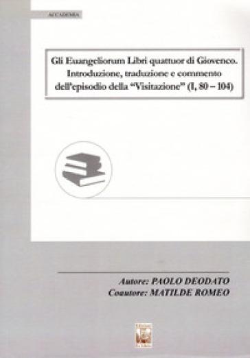 Gli Euangeliorum Libri quattuor di Giovenco. Introduzione, traduzione e commento dell'episodio della «Visitazione» (I, 80-104) - Paolo Deodato | Thecosgala.com
