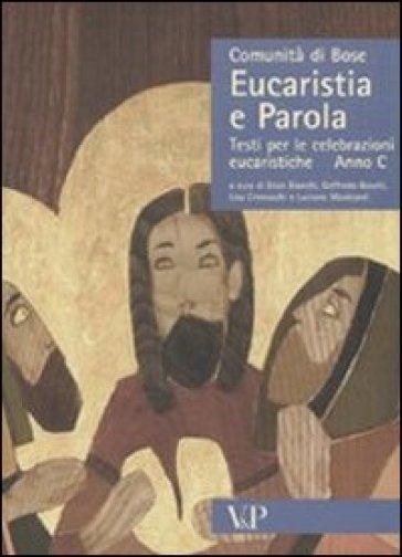 Eucaristia e Parola. Testi per le celebrazioni eucaristiche. Anno C - G. Boselli |