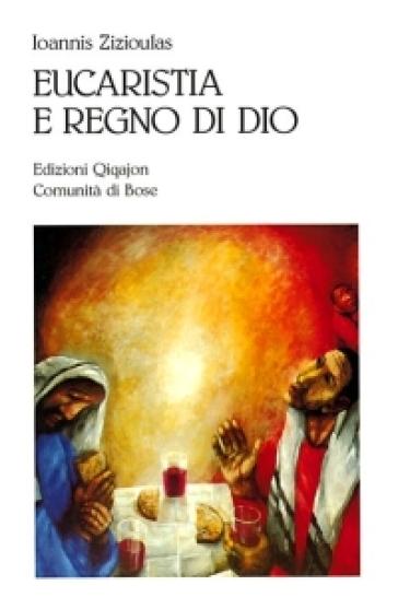 Eucaristia e regno di Dio - Johannes Zizioulas |